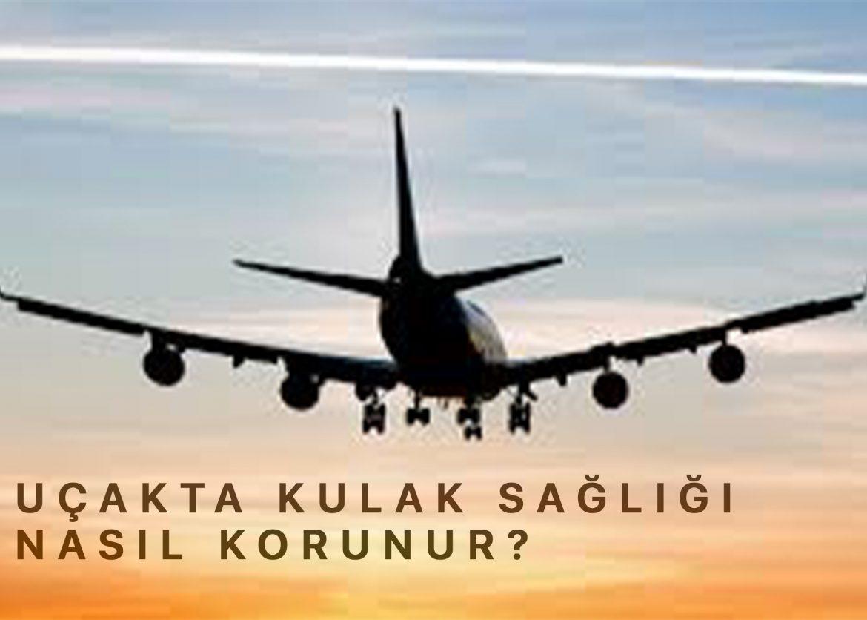 Uçakta kulak basıncı neden olur? Nasıl korunulur?