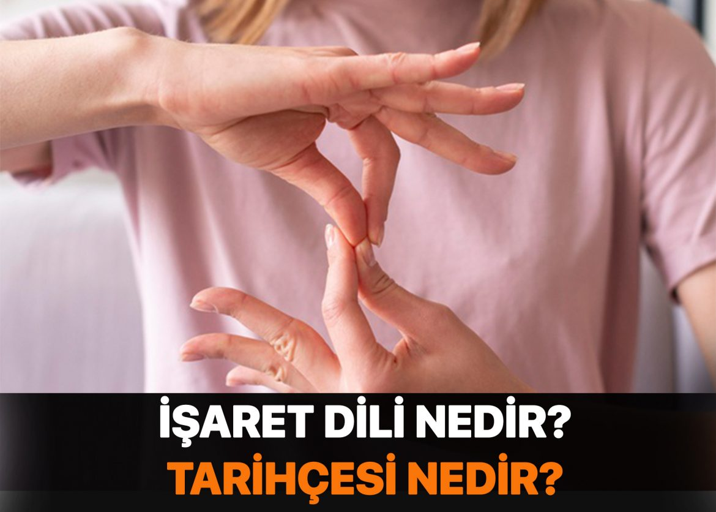 İşaret dili nedir? Ne amaçla kullanılır?