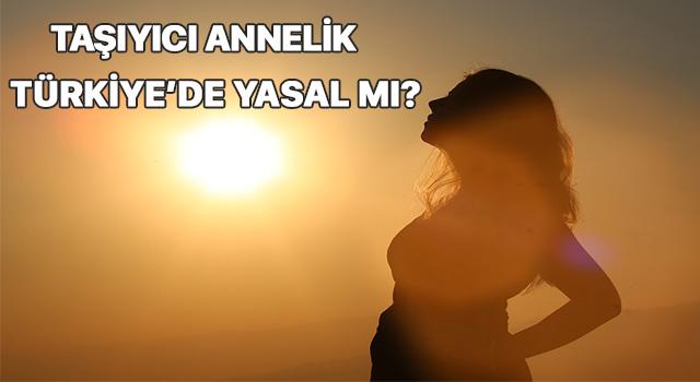 Taşıyıcı annelik Türkiye'de yasal mı? Taşıyıcı anne nasıl olunur?