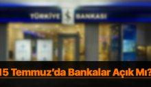 15 temmuz bankalar açık mı?