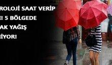 5 bölgede sağanak yağış bekleniyor! Meteoroloji saat verip uyardı
