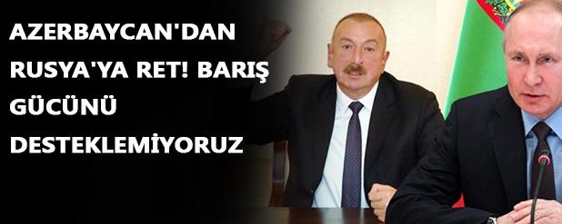 Azerbaycan'dan Rusya'ya ret! Barış gücünü desteklemiyoruz