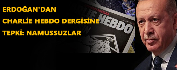 Erdoğan'dan Charlie Hebdo dergisine tepki: Namussuzlar