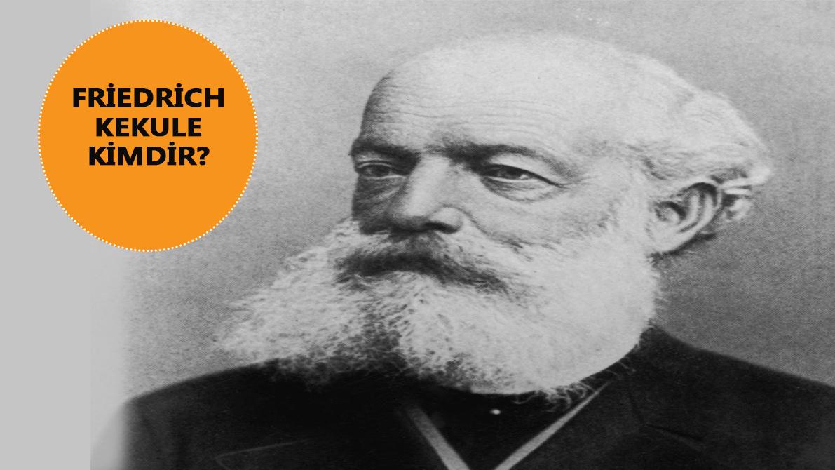 Friedrich Kekule kimdir? Bilime ilham veren kimyacı