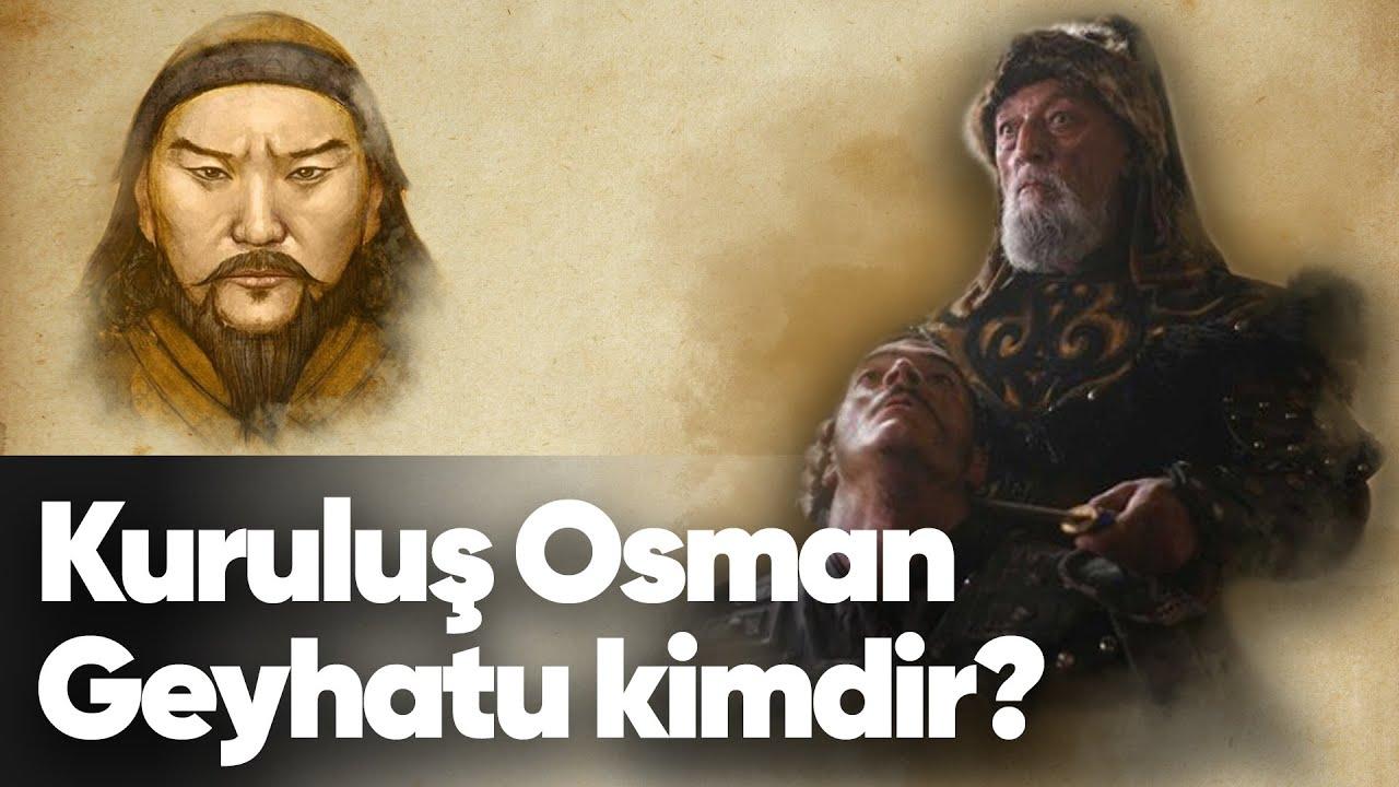 Geyhatu Han kimdir? Kuruluş Osman Geyhatu Han kimdir?