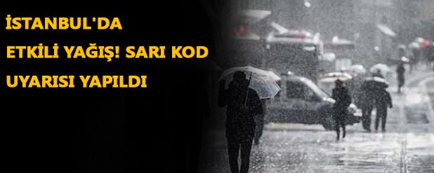 İstanbul'da etkili yağış! Sarı kod uyarısı geldi