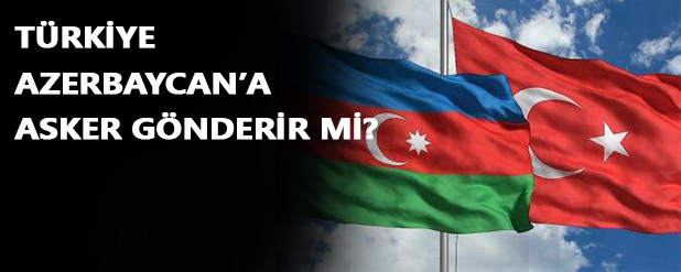 Azerbaycan Türkiye'den asker talep eder mi?