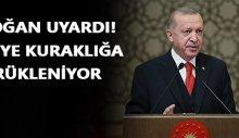 Erdoğan kuraklık için uyardı