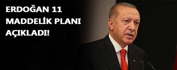 Erdoğan 11 maddelik planı açıkladı!